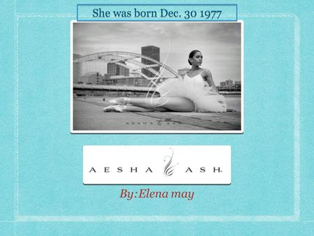 By:Elena may She was born Dec. 30 1977. She is a Ballerina.