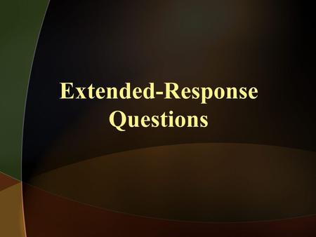 Extended-Response Questions. Typically difficult for students. Each wants specific things from students. Extended-Response and Short-Answer Questions.