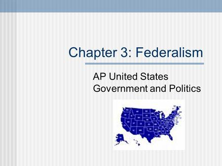 Chapter 3: Federalism AP United States Government and Politics.