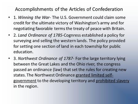 Accomplishments of the Articles of Confederation 1. Winning the War- The U.S. Government could claim some credit for the ultimate victory of Washingtons.