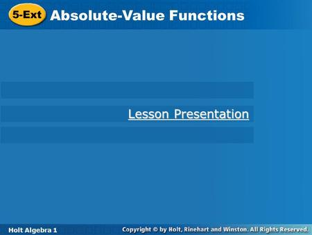 Holt Algebra 1 5-Ext Absolute-Value Functions 5-Ext Absolute-Value Functions Holt Algebra 1 Lesson Presentation Lesson Presentation.