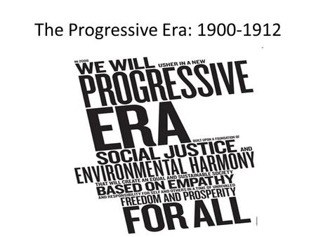 The Progressive Era: 1900-1912.
