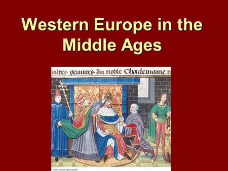 Western Europe in the Middle Ages. European Middle Ages Early / Post-ClassicalEarly / Post-Classical –the Dark Ages disorder, disunity, despair High Middle.