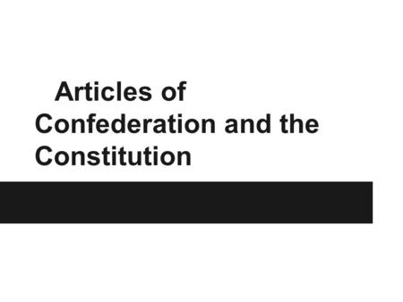 Articles of Confederation and the Constitution. What are the Articles of Confederation? - There was no plan for government after the DOI - The delegates.