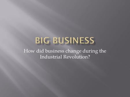 How did business change during the Industrial Revolution?