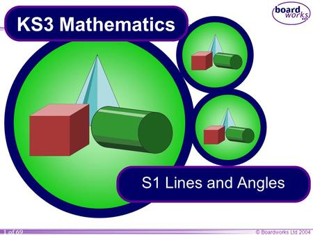 © Boardworks Ltd 2004 1 of 69 KS3 Mathematics S1 Lines and Angles.