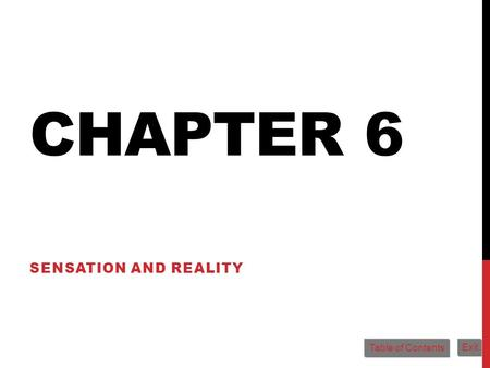 CHAPTER 6 SENSATION AND REALITY Table of Contents Exit.