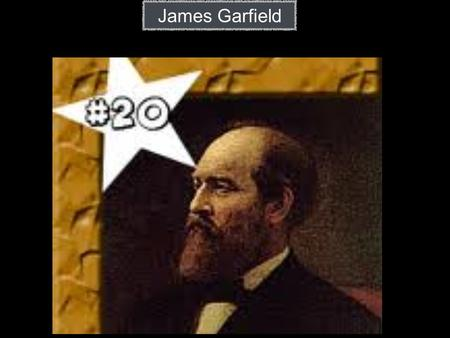 James Garfield. James Garfield was born on November 19 1831.