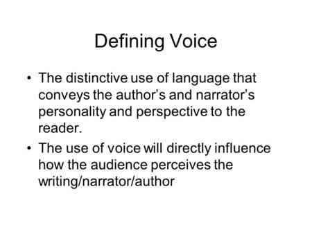 Defining Voice The distinctive use of language that conveys the authors and narrators personality and perspective to the reader. The use of voice will.