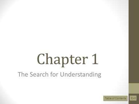 Chapter 1 The Search for Understanding Table of Contents Exit.