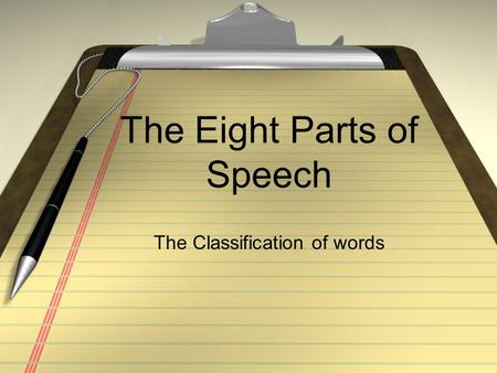 The Eight Parts of Speech The Classification of words.