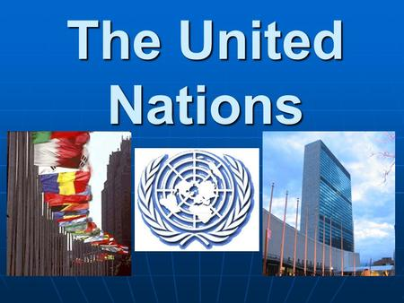 The United Nations. Why? Prevent future wars Prevent future wars Replaced the League of Nations after WWII (1945) Replaced the League of Nations after.