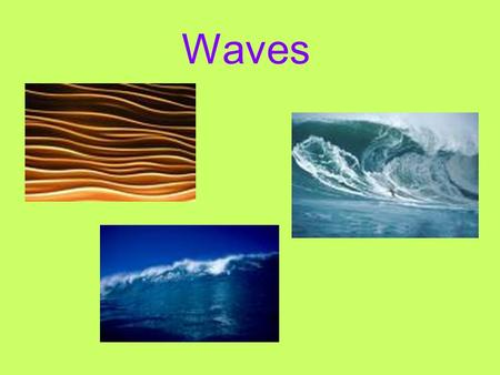 Waves. Wave: a disturbance that transfers energy from place to place. Medium: the material through which the wave can pass. Waves are classified by: 1.