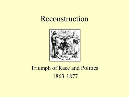 Reconstruction Triumph of Race and Politics 1863-1877.