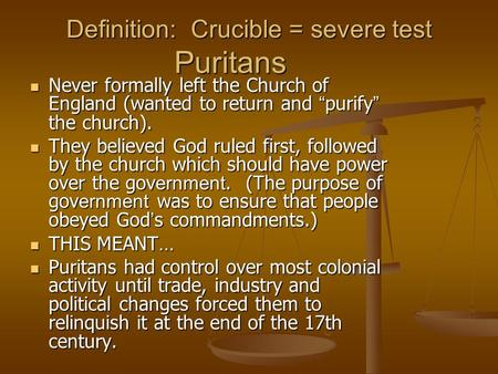 Definition: Crucible = severe test Puritans Never formally left the Church of England (wanted to return and purify the church). Never formally left the.