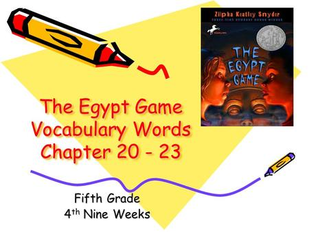 The Egypt Game Vocabulary Words Chapter 20 - 23 Fifth Grade 4 th Nine Weeks.
