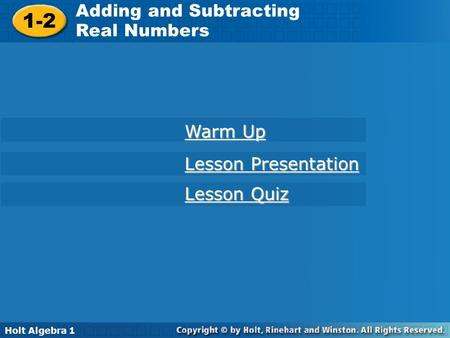 Holt Algebra 1 1-2 Adding and Subtracting Real Numbers 1-2 Adding and Subtracting Real Numbers Holt Algebra 1 Warm Up Warm Up Lesson Presentation Lesson.
