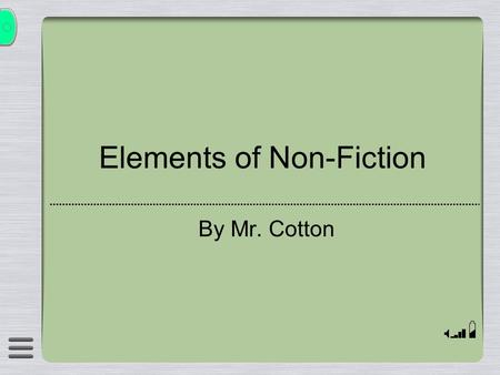 Elements of Non-Fiction By Mr. Cotton. NONFICTION Nonfiction is writing about real people, places, and events. Mainly written to convey factual information.