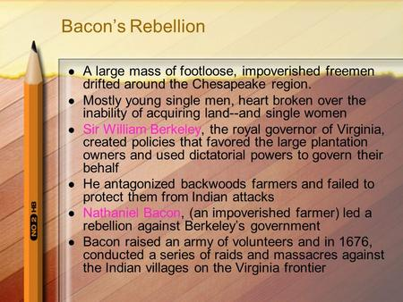 Bacons Rebellion A large mass of footloose, impoverished freemen drifted around the Chesapeake region. Mostly young single men, heart broken over the inability.