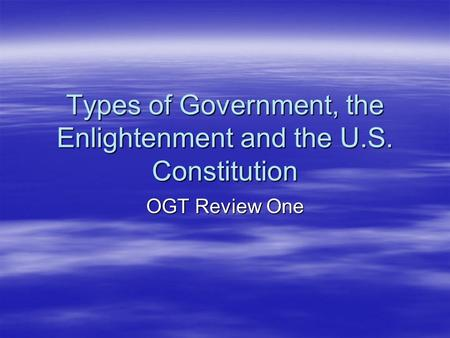 Types of Government, the Enlightenment and the U.S. Constitution OGT Review One.