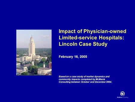 Impact of Physician-owned Limited-service Hospitals: Lincoln Case Study February 16, 2005 Based on a case study of market dynamics and community impacts.