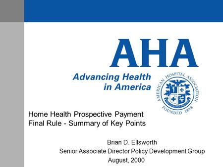 Home Health Prospective Payment Final Rule - Summary of Key Points Brian D. Ellsworth Senior Associate Director Policy Development Group August, 2000.