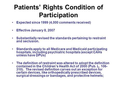 Patients Rights Condition of Participation Expected since 1999 (4,000 comments received) Effective January 8, 2007 Substantially revised the standards.