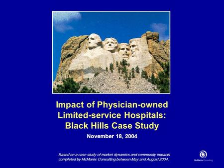 Impact of Physician-owned Limited-service Hospitals: Black Hills Case Study November 18, 2004 Based on a case study of market dynamics and community impacts.