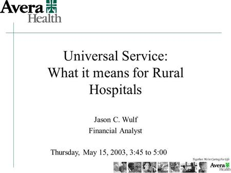 Universal Service: What it means for Rural Hospitals Jason C. Wulf Financial Analyst Thursday, May 15, 2003, 3:45 to 5:00.