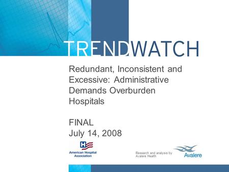 Research and analysis by Avalere Health Redundant, Inconsistent and Excessive: Administrative Demands Overburden Hospitals FINAL July 14, 2008.