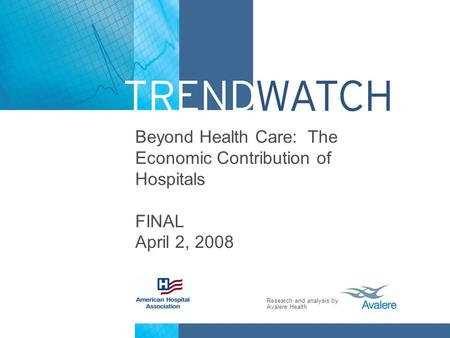Research and analysis by Avalere Health Beyond Health Care: The Economic Contribution of Hospitals FINAL April 2, 2008.