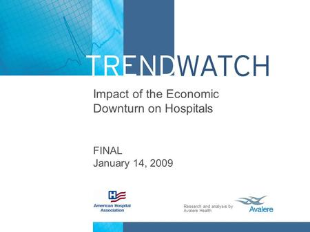 Research and analysis by Avalere Health Impact of the Economic Downturn on Hospitals FINAL January 14, 2009.
