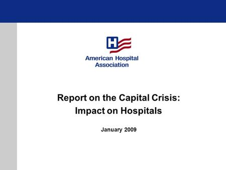 Report on the Capital Crisis: Impact on Hospitals January 2009.