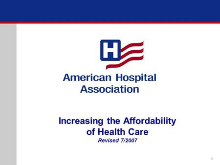 Increasing the Affordability of Health Care Revised 7/2007 1.