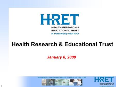 1 Health Research & Educational Trust January 8, 2009.