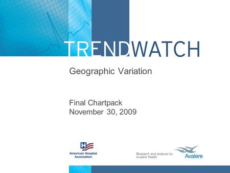Research and analysis by Avalere Health Geographic Variation Final Chartpack November 30, 2009.