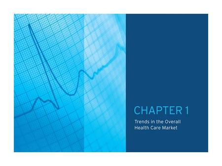 TABLE OF CONTENTS CHAPTER 1.0: Trends in the Overall Health Care Market Chart 1.1: Total National Health Expenditures, 1980 – 2007 Chart 1.2: Percent.