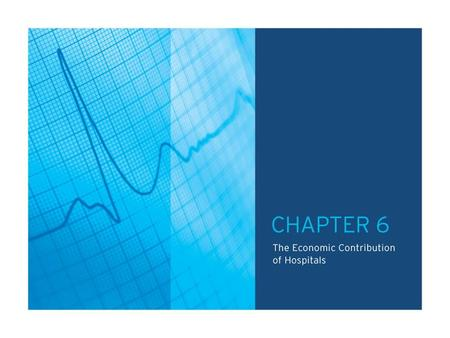 TABLE OF CONTENTS CHAPTER 6.0: The Economic Contribution of Hospitals Chart 6.1: National Health Expenditures as a Percentage of Gross Domestic Product.