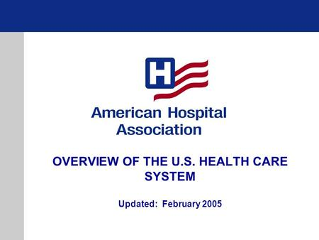 OVERVIEW OF THE U.S. HEALTH CARE SYSTEM Updated: February 2005.