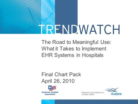 Research and analysis by Avalere Health The Road to Meaningful Use: What it Takes to Implement EHR Systems in Hospitals Final Chart Pack April 26, 2010.