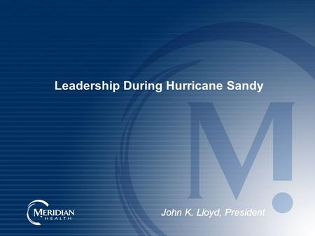 Leadership During Hurricane Sandy John K. Lloyd, President.