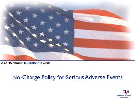 No-Charge Policy for Serious Adverse Events An AHA Member Teleconference Series.