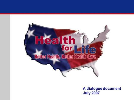 A dialogue document July 2007. 3 The Challenge In a country that expects the best of everything we fail to achieve the best in health. What must be.