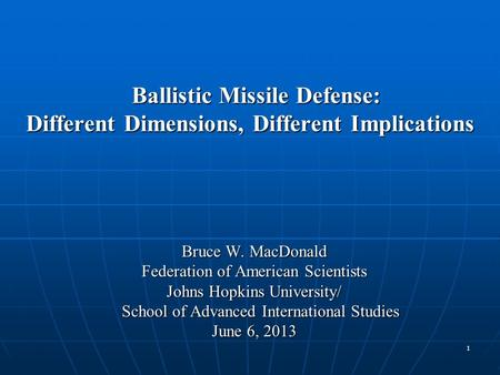 Ballistic Missile Defense: Different Dimensions, Different Implications Ballistic Missile Defense: Different Dimensions, Different Implications Bruce W.