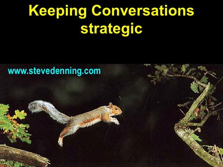 1 Keeping Conversations strategic www.stevedenning.com.