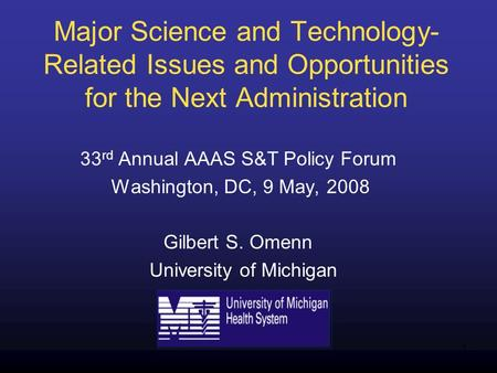 1 Major Science and Technology- Related Issues and Opportunities for the Next Administration 33 rd Annual AAAS S&T Policy Forum Washington, DC, 9 May,