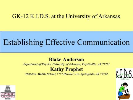 Establishing Effective Communication Blake Anderson Department of Physics, University of Arkansas, Fayetteville, AR 72701 Kathy Prophet Hellstern Middle.