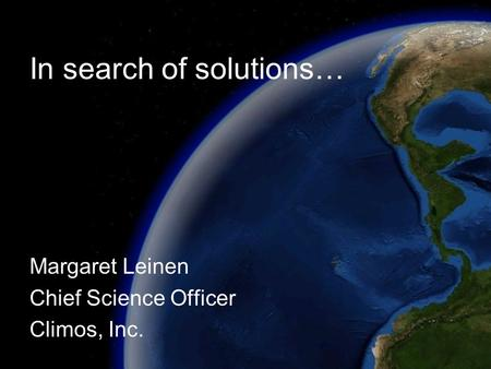 In search of solutions… Margaret Leinen Chief Science Officer Climos, Inc.