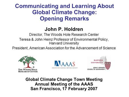 Communicating and Learning About Global Climate Change: Opening Remarks John P. Holdren Director, The Woods Hole Research Center Teresa & John Heinz Professor.