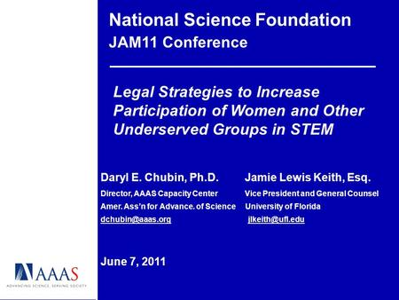 National Science Foundation JAM11 Conference Legal Strategies to Increase Participation of Women and Other Underserved Groups in STEM Daryl E. Chubin,